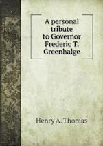 A Personal Tribute to Governor Frederic T. Greenhalge af Henry A. Thomas