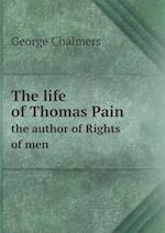 The Life of Thomas Pain the Author of Rights of Men af George Chalmers