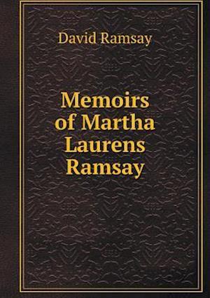 Memoirs of Martha Laurens Ramsay af David Ramsay