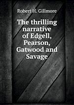 The Thrilling Narrative of Edgell, Pearson, Gatwood and Savage af Robert H. Gillmore
