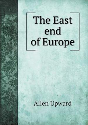 The East End of Europe af Allen Upward