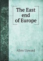 The East End of Europe af Allen Upward