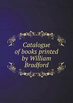 Catalogue of Books Printed by William Bradford af Grolier Club