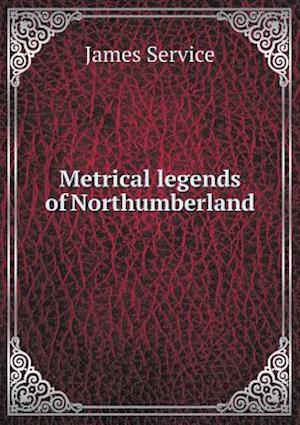 Metrical Legends of Northumberland af James Service