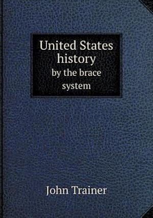 United States History by the Brace System af John Trainer