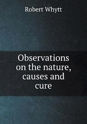 Observations on the Nature, Causes and Cure af Robert Whytt