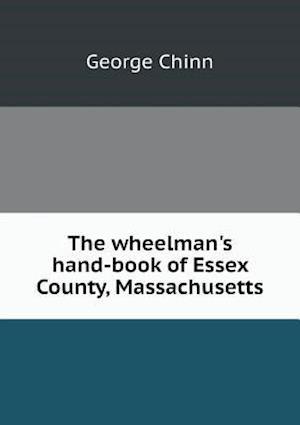 The Wheelman's Hand-Book of Essex County, Massachusetts af George Chinn