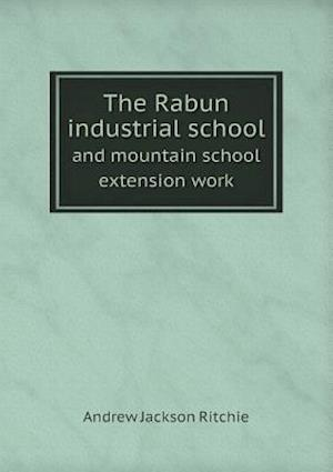 The Rabun Industrial School and Mountain School Extension Work af Andrew Jackson Ritchie