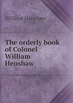 The Orderly Book of Colonel William Henshaw af William Henshaw