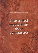 Illustrated Medical In-Door Gymnastics af Daniel Gottlieb Moritz Schreber