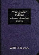 Young Folks' Indiana a Story of Triumphant Progress af Will H. Glascock