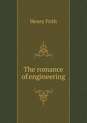 The Romance of Engineering af Henry Frith