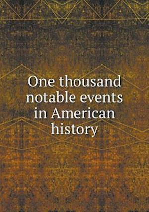 One Thousand Notable Events in American History af Alonzo E. Foss