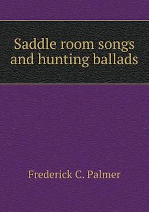 Saddle Room Songs and Hunting Ballads af Frederick C. Palmer