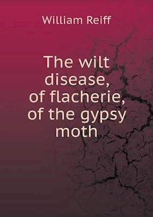 The Wilt Disease, of Flacherie, of the Gypsy Moth af William Reiff