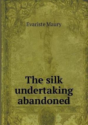 The Silk Undertaking Abandoned af Evariste Maury