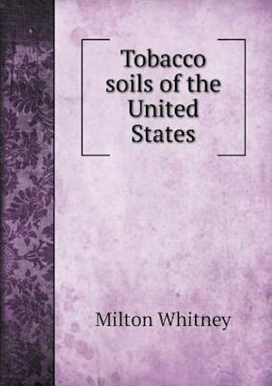 Tobacco Soils of the United States af Milton Whitney
