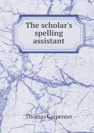 The Scholar's Spelling Assistant af Thomas Carpenter