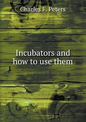 Incubators and How to Use Them af Charles F. Peters