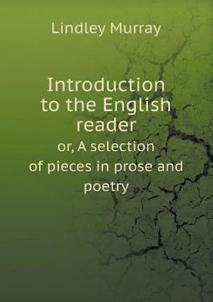 Introduction to the English Reader Or, a Selection of Pieces in Prose and Poetry af Lindley Murray