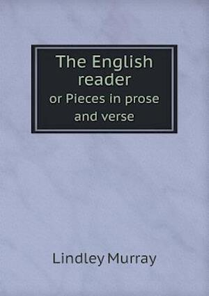 The English Reader or Pieces in Prose and Verse af Lindley Murray