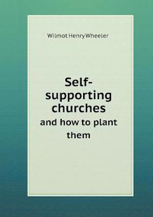 Self-Supporting Churches and How to Plant Them af Wilmot Henry Wheeler