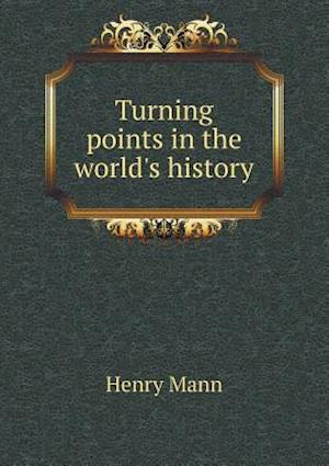 Turning Points in the World's History af Henry Mann