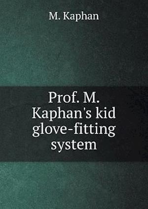 Prof. M. Kaphan's Kid Glove-Fitting System af M. Kaphan
