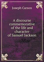 A Discourse Commemorative of the Life and Character of Samuel Jackson af Joseph Carson