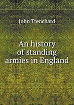 An History of Standing Armies in England af John Trenchard