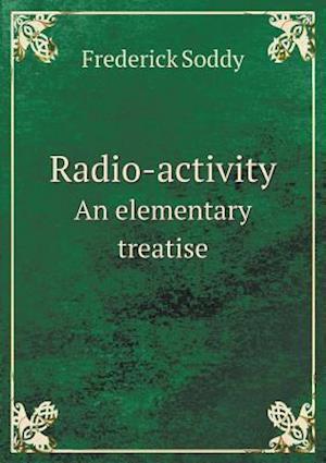 Radio-Activity an Elementary Treatise af Frederick Soddy