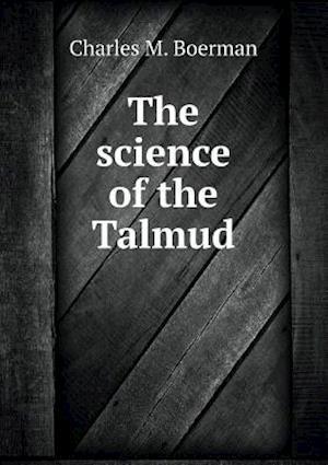 The Science of the Talmud af Charles M. Boerman