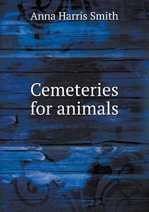 Cemeteries for Animals af Anna Harris Smith