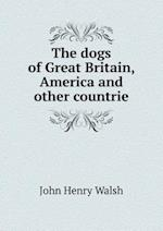 The Dogs of Great Britain, America and Other Countrie af John Henry Walsh