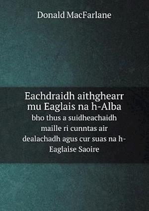 Eachdraidh Aithghearr Mu Eaglais Na H-Alba Bho Thus a Suidheachaidh Maille Ri Cunntas Air Dealachadh Agus Cur Suas Na H-Eaglaise Saoire af Donald Macfarlane