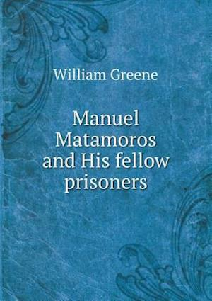 Manuel Matamoros and His Fellow Prisoners af William Greene