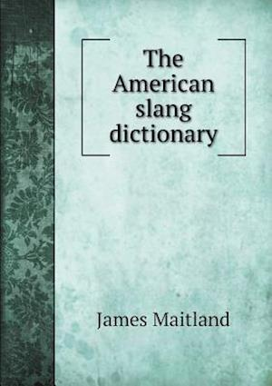 The American Slang Dictionary af James Maitland