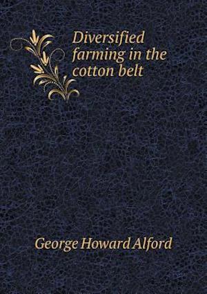 Diversified Farming in the Cotton Belt af George Howard Alford