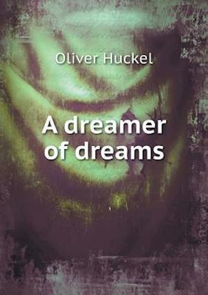 A Dreamer of Dreams af Oliver Huckel