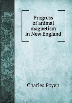 Progress of Animal Magnetism in New England af Charles Poyen