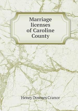 Marriage Licenses of Caroline County af Henry Downes Cranor