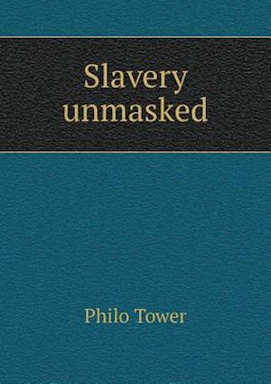Slavery Unmasked af Philo Tower