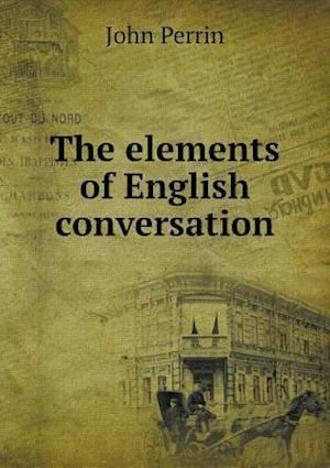 The Elements of English Conversation af John Perrin