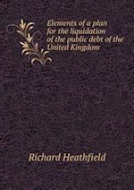 Elements of a Plan for the Liquidation of the Public Debt of the United Kingdom af Richard Heathfield