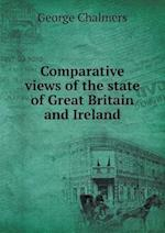 Comparative Views of the State of Great Britain and Ireland af George Chalmers