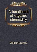 A Handbook of Organic Chemistry af William Gregory