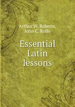 Essential Latin Lessons af John C. Rolfe, Arthur W. Roberts