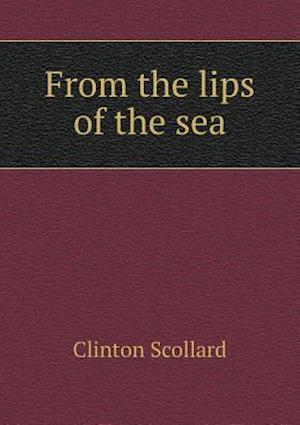 From the Lips of the Sea af Clinton Scollard