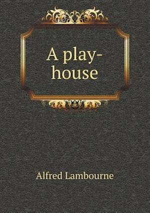 A Play-House af Alfred Lambourne