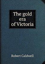 The Gold Era of Victoria af Robert Caldwell